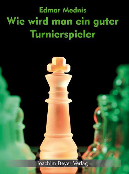 Schachbuch Wie wird man ein guter Turnierspieler
