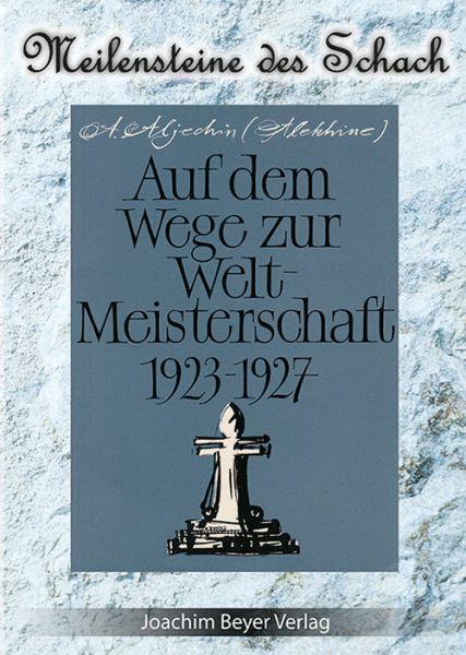 Schachbuch Auf dem Wege zur Weltmeisterschaft 1923-1927