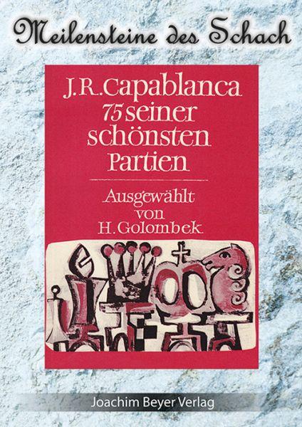 Schachbuch J.R. Capablanca - 75 seiner schönsten Partien