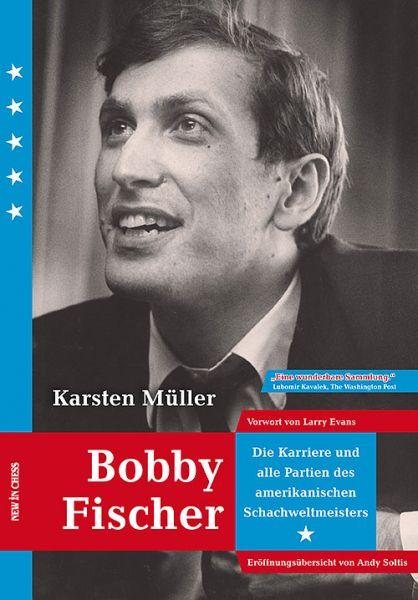 Schachbuch Bobby Fischer - Die Karriere und alle Partien des amerikanischen Weltmeisters
