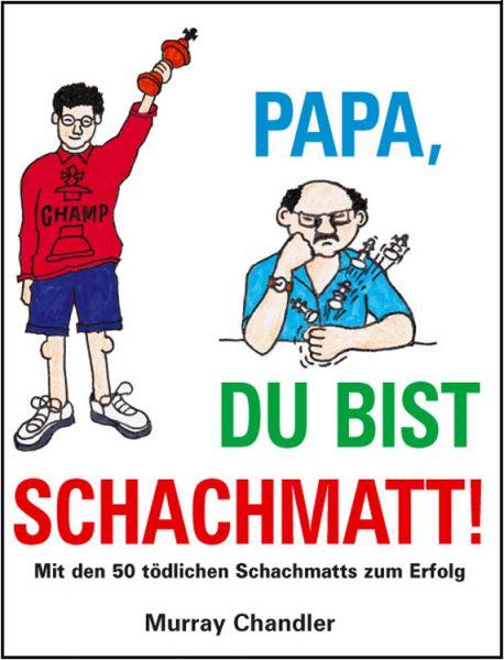 Schachbuch Papa, Du bist Schachmatt!